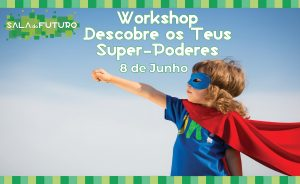 "Workshop "" Descobre os teus Super-Poderes!"""