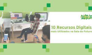10 Recursos Digitais mais utilizados na Sala do Futuro